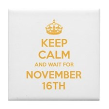 Keep calm and wait for november 16th Tile Coaster