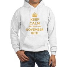 Keep calm and wait for november 16th Hoodie