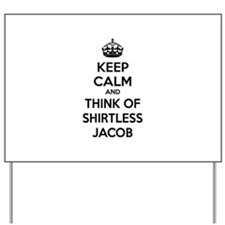 Keep calm and think of shirtless jacob Yard Sign