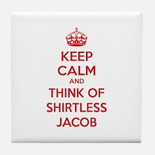 Keep calm and think of shirtless jacob Tile Coaste