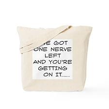 I've got one nerve left Tote Bag