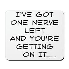 I've got one nerve left Mousepad