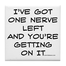 I've got one nerve left Tile Coaster
