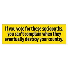 Voting for Sociopaths Bumper Sticker
