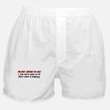 I'm not afraid to die.. Boxer Shorts