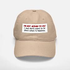 I'm not afraid to die.. Baseball Baseball Cap