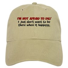 I'm not afraid to die.. Baseball Cap