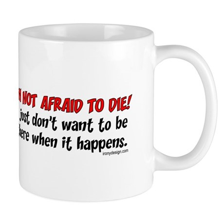 I'm not afraid to die.. Mug