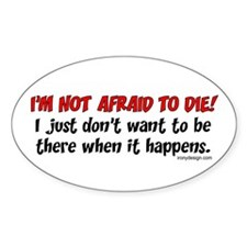 I'm not afraid to die.. Oval Decal