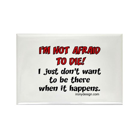 I'm not afraid to die.. Rectangle Magnet by ironydesigns