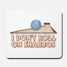 I Dont Roll on Shabbos Mousepad