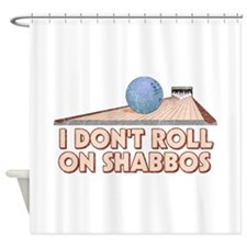 I Dont Roll on Shabbos Shower Curtain