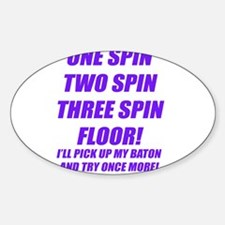 ONE SPIN TWO SPIN THREE SPIN Oval Decal