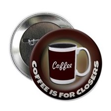 """Coffee is for Closers 2.25"""" Button"""