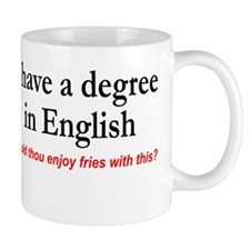 I have a degree In English Fries with that? Mug