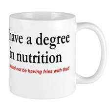 I have a degree in nutrition. Fries with that? Mug