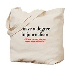 I have a degree In journalism. Fries with that? To