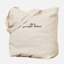 Slim it, you buggin' slinthead Tote Bag
