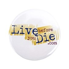 """Live Before You Die 3.5"""" Button"""