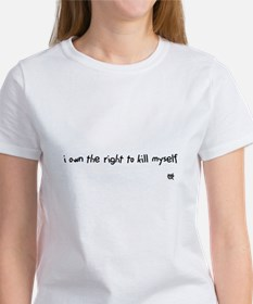 i own the right to kill myself Women's T-Shirt