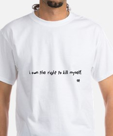 i own the right to kill myself Shirt