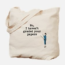 No, I Havent Graded Your Papers Tote Bag