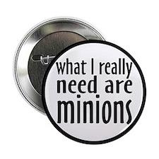 """I Need Minions 2.25"""" Button"""