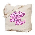Today is a perfect day to have a perfect day Tote