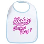 Today is a perfect day to have a perfect day Bib