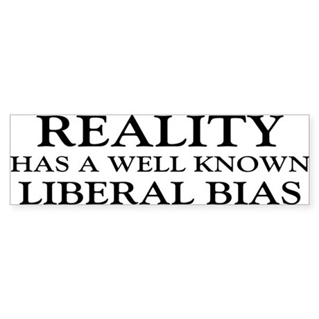 Reality Has A Liberal Bias Sticker (Bumper)