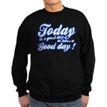 Today is a good day to have a good day Sweatshirt