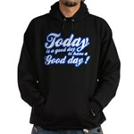 Today is a good day to have a good day Hoodie (dar