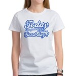 Today is a good day to have a good day Women's T-S