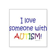 "Cute I love someone autism Square Sticker 3"" x 3"""