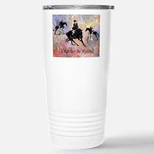 Id Rather Be Riding! Horse Travel Mug