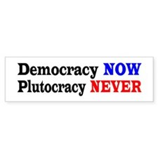 DEMOCRACY NOW. PLUTOCRACY NEVER.