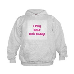 I Play Golf With Daddy! (pink Hoodie