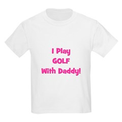 I Play Golf With Daddy! (pink Kids T-Shirt