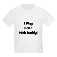 I Play Golf With Daddy! (blac Kids T-Shirt