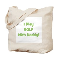 I Play Golf With Daddy! (gree Tote Bag