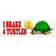 I Brake 4 Turtles Bumper Bumper Sticker