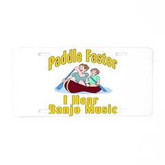 Paddle Faster I hear Banjos Aluminum License Plate