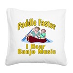 Paddle Faster I hear Banjos Square Canvas Pillow