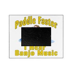 Paddle Faster I hear Banjos Picture Frame