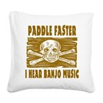 Paddle Faster Hear Banjos Square Canvas Pillow