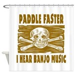 Paddle Faster Hear Banjos Shower Curtain
