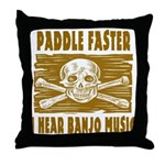 Paddle Faster Hear Banjos Throw Pillow