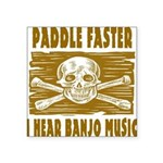 Paddle Faster Hear Banjos Square Sticker 3