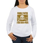 Paddle Faster Hear Banjos Women's Long Sleeve T-Sh