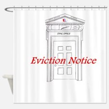 EVICTION NOTICE Shower Curtain